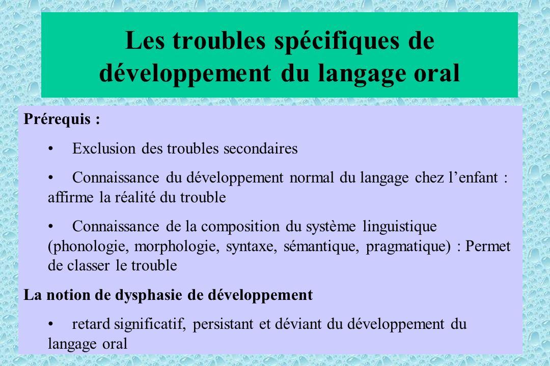 Les troubles spécifiques de développement du langage oral Prérequis : Exclusion des troubles secondaires Connaissance du développement normal du langa