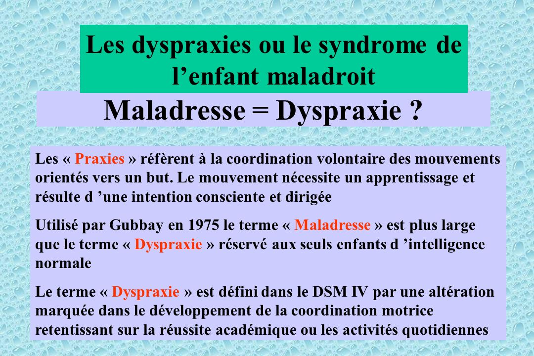 Maladresse = Dyspraxie .
