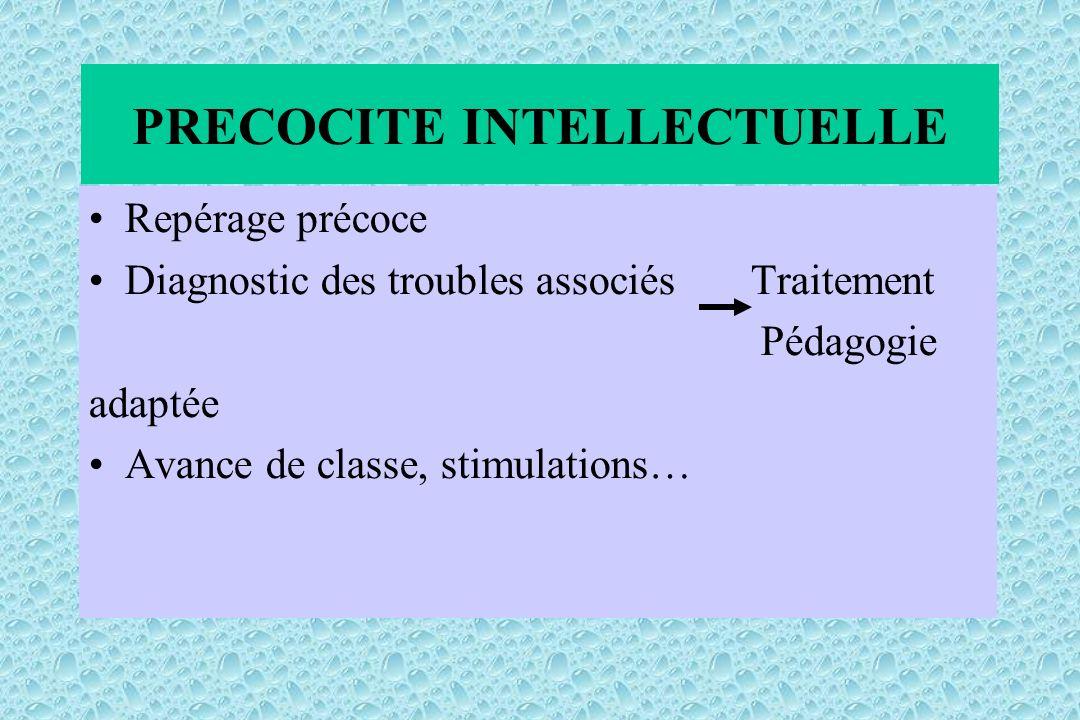 PRECOCITE INTELLECTUELLE Repérage précoce Diagnostic des troubles associés Traitement Pédagogie adaptée Avance de classe, stimulations…
