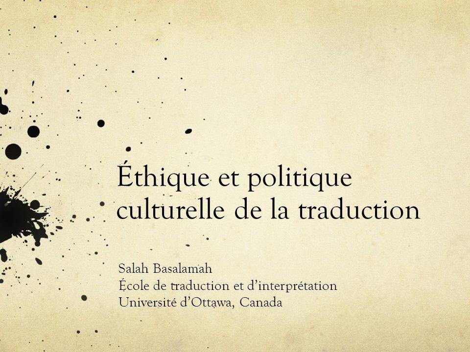 Éthique et politique culturelle de la traduction Salah Basalamah École de traduction et dinterprétation Université dOttawa, Canada