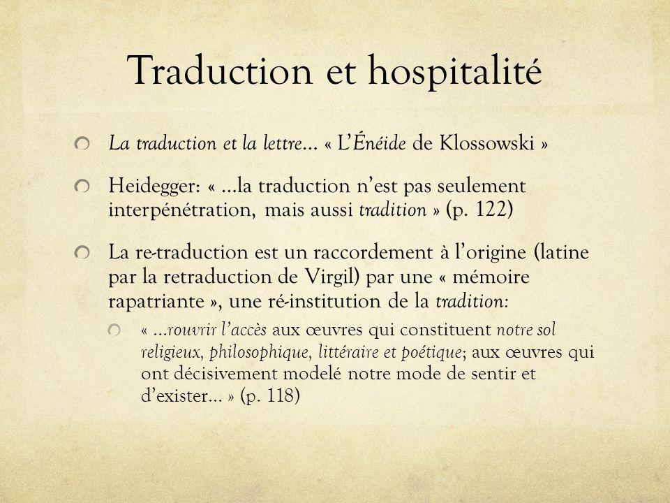 Traduction et hospitalité La traduction et la lettre … « L Énéide de Klossowski » Heidegger: « …la traduction nest pas seulement interpénétration, mai