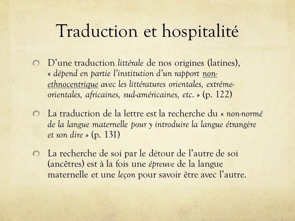 Traduction et hospitalité Dune traduction littérale de nos origines (latines), « dépend en partie linstitution dun rapport non- ethnocentrique avec le