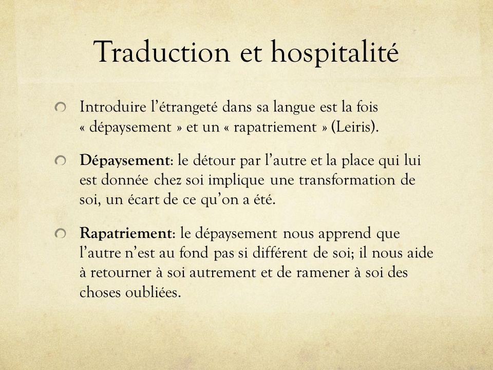 Traduction et hospitalité Introduire létrangeté dans sa langue est la fois « dépaysement » et un « rapatriement » (Leiris). Dépaysement : le détour pa