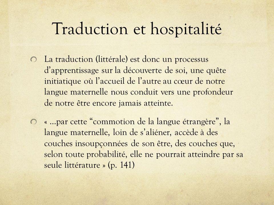 Traduction et hospitalité La traduction (littérale) est donc un processus dapprentissage sur la découverte de soi, une quête initiatique où laccueil d