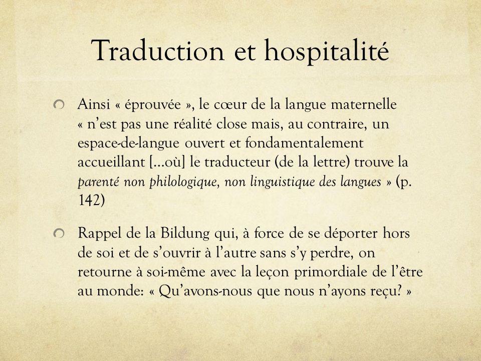 Traduction et hospitalité Ainsi « éprouvée », le cœur de la langue maternelle « nest pas une réalité close mais, au contraire, un espace-de-langue ouv