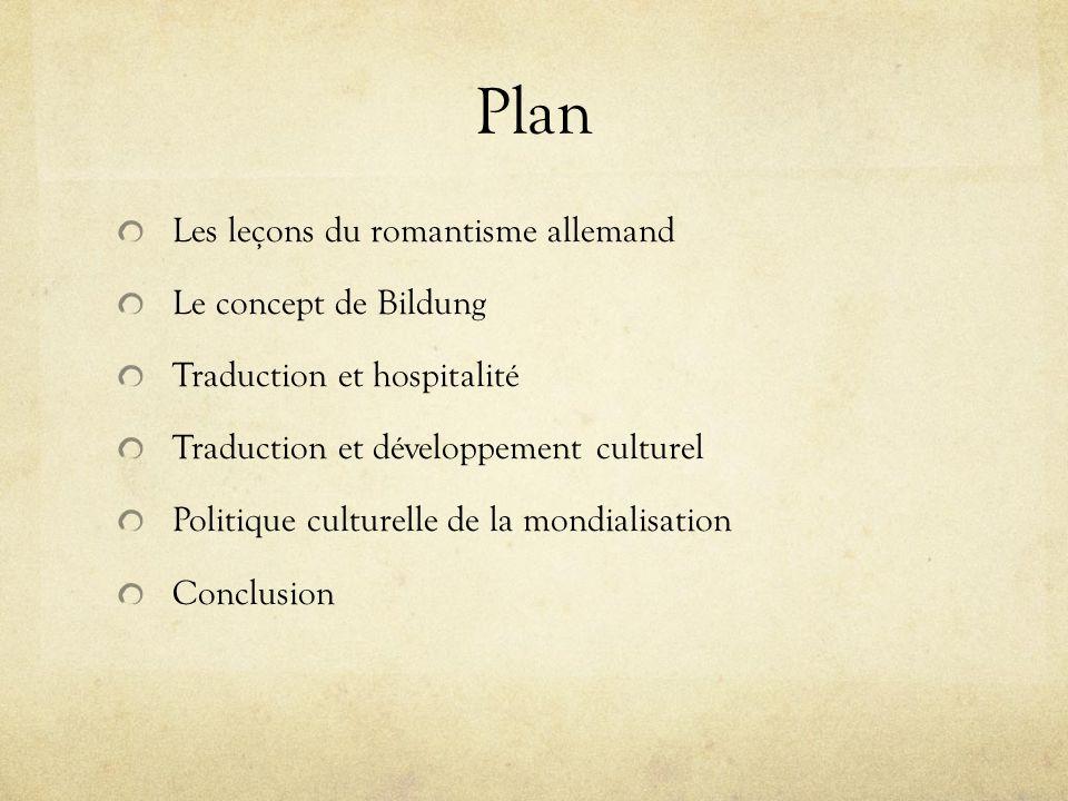 Plan Les leçons du romantisme allemand Le concept de Bildung Traduction et hospitalité Traduction et développement culturel Politique culturelle de la