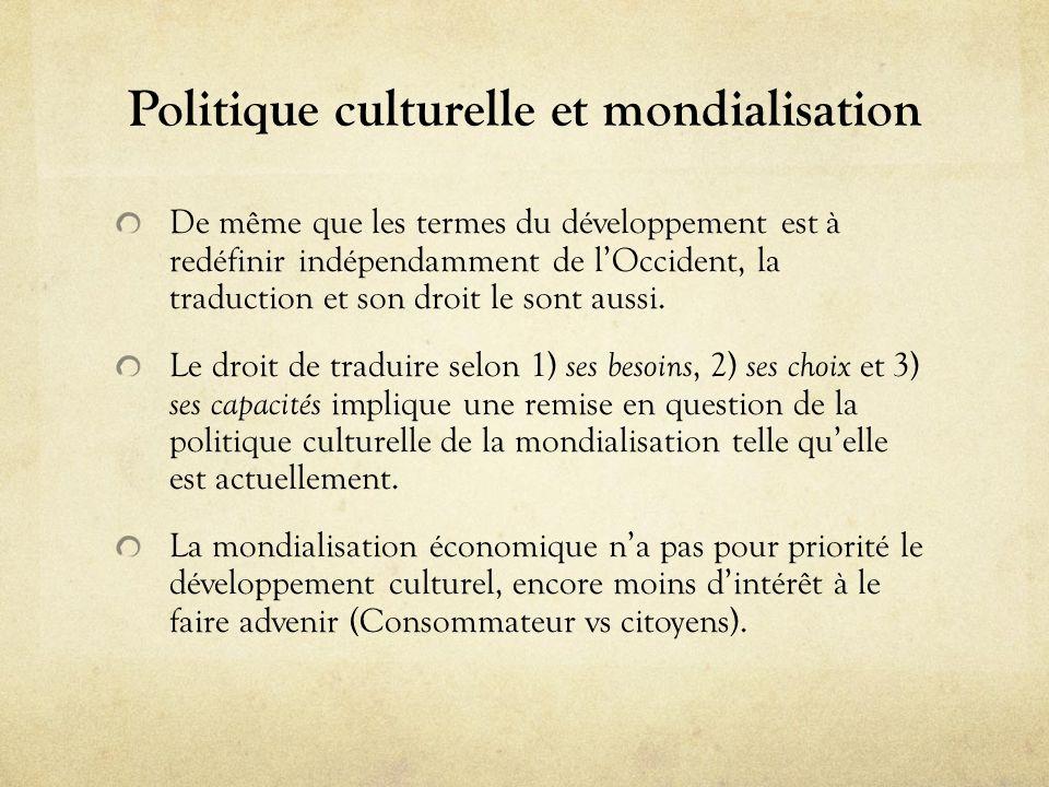 Politique culturelle et mondialisation De même que les termes du développement est à redéfinir indépendamment de lOccident, la traduction et son droit