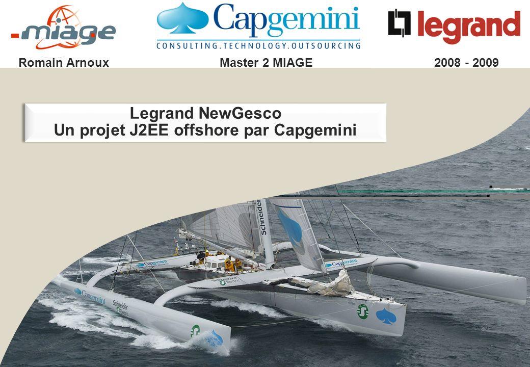 Legrand NewGesco Un projet J2EE offshore par Capgemini Legrand NewGesco Un projet J2EE offshore par Capgemini Romain ArnouxMaster 2 MIAGE2008 - 2009