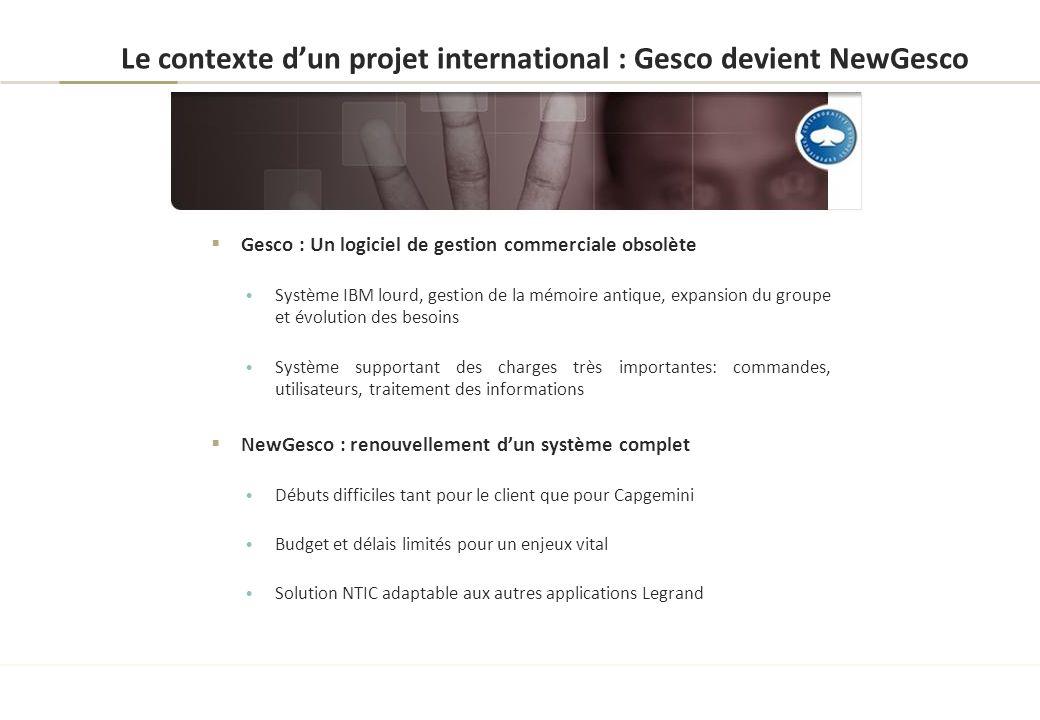 Le contexte dun projet international : Gesco devient NewGesco Gesco : Un logiciel de gestion commerciale obsolète Système IBM lourd, gestion de la mém