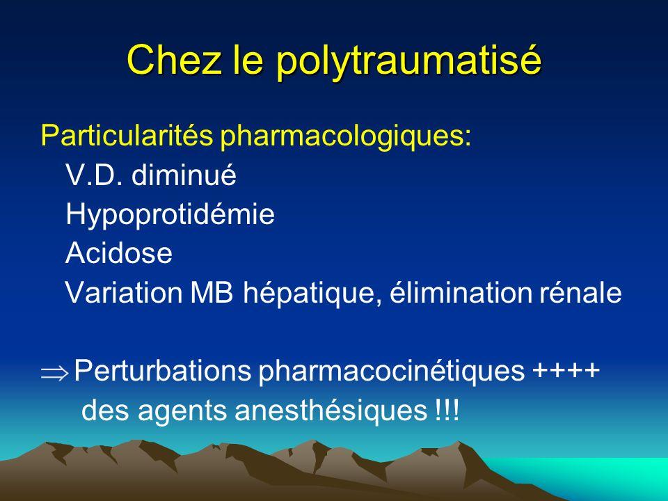 Chez le polytraumatisé Particularités pharmacologiques: V.D. diminué Hypoprotidémie Acidose Variation MB hépatique, élimination rénale Perturbations p
