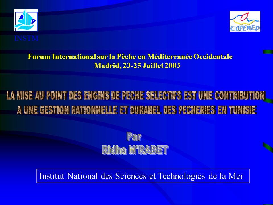 Institut National des Sciences et Technologies de la Mer INSTM Forum International sur la Pêche en Méditerranée Occidentale Madrid, 23-25 Juillet 2003