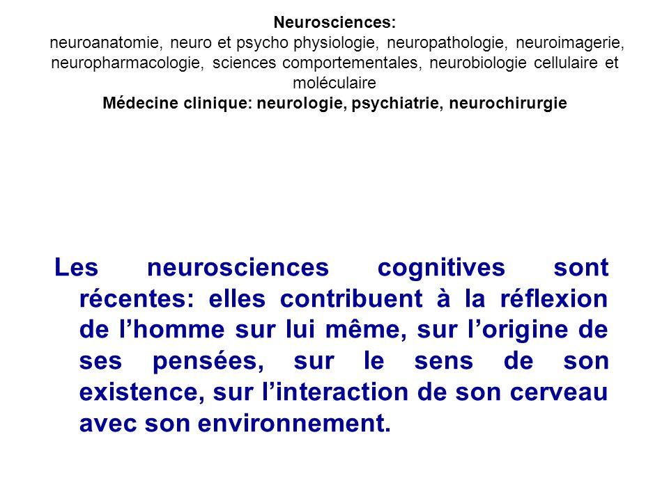 Neurosciences: neuroanatomie, neuro et psycho physiologie, neuropathologie, neuroimagerie, neuropharmacologie, sciences comportementales, neurobiologi