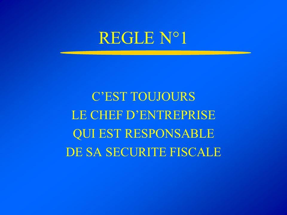REGLE N°1 CEST TOUJOURS LE CHEF DENTREPRISE QUI EST RESPONSABLE DE SA SECURITE FISCALE