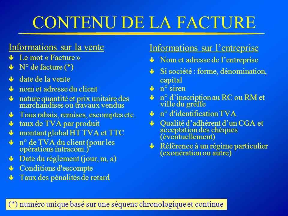 CONTENU DE LA FACTURE Informations sur la vente Le mot « Facture » N° de facture (*) date de la vente nom et adresse du client nature quantité et prix