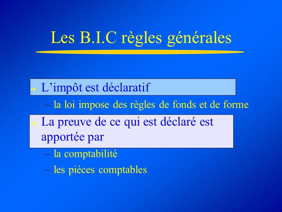 Les B.I.C règles générales Limpôt est déclaratif –la loi impose des règles de fonds et de forme La preuve de ce qui est déclaré est apportée par –la comptabilité –les piéces comptables