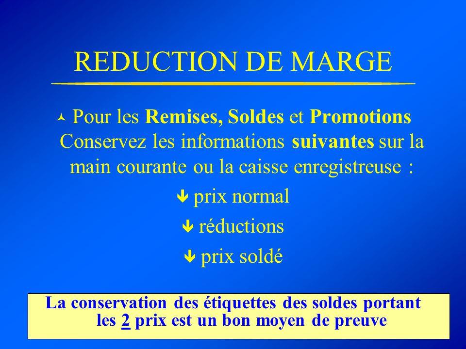 REDUCTION DE MARGE Pour les Remises, Soldes et Promotions Conservez les informations suivantes sur la main courante ou la caisse enregistreuse : prix