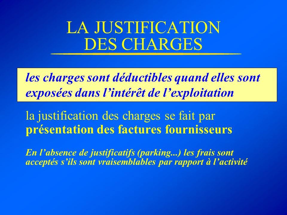 LA JUSTIFICATION DES CHARGES les charges sont déductibles quand elles sont exposées dans lintérêt de lexploitation la justification des charges se fai