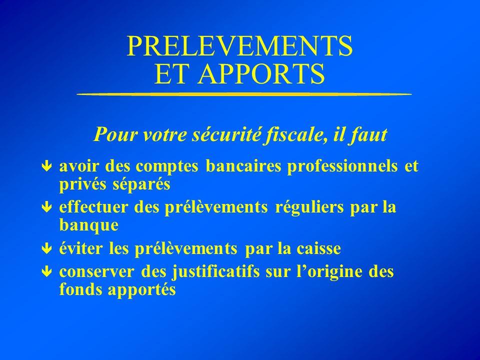 PRELEVEMENTS ET APPORTS Pour votre sécurité fiscale, il faut avoir des comptes bancaires professionnels et privés séparés effectuer des prélèvements r