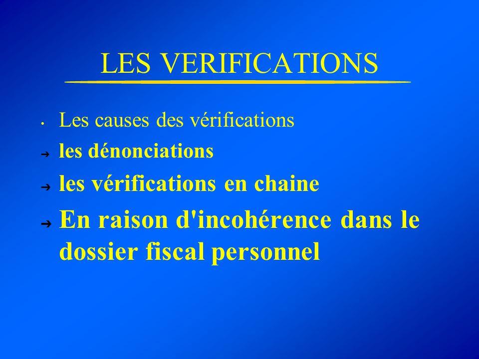 LES VERIFICATIONS Les causes des vérifications les dénonciations les vérifications en chaine En raison d'incohérence dans le dossier fiscal personnel
