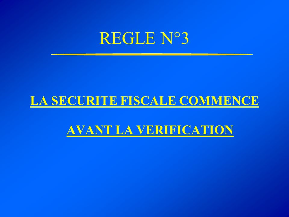 REGLE N°3 LA SECURITE FISCALE COMMENCE AVANT LA VERIFICATION
