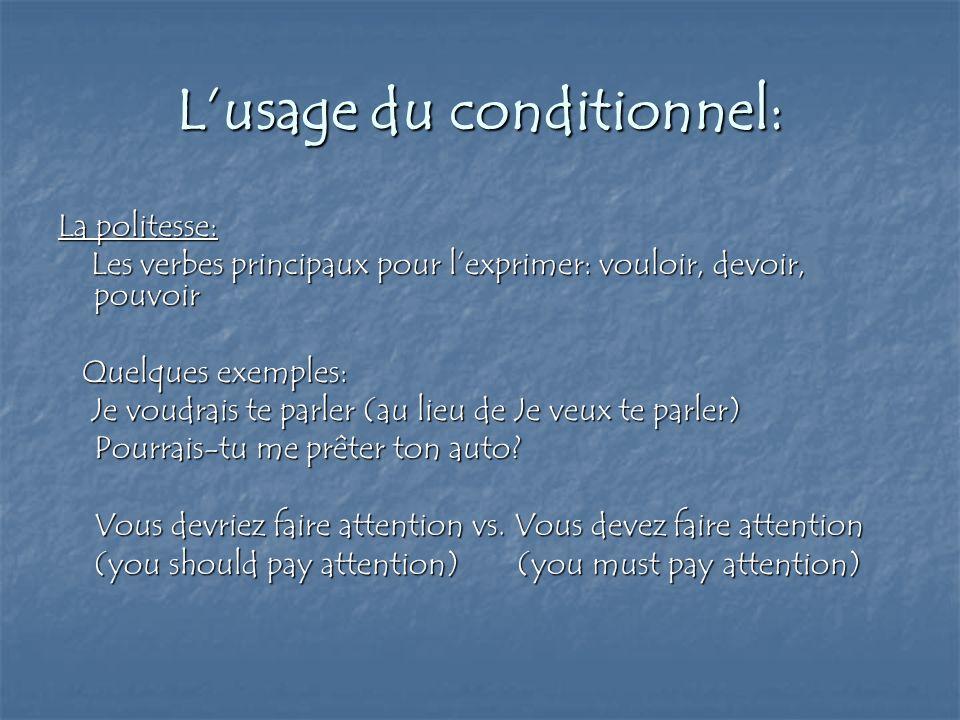 Lusage du conditionnel: La politesse: Les verbes principaux pour lexprimer: vouloir, devoir, pouvoir Les verbes principaux pour lexprimer: vouloir, de
