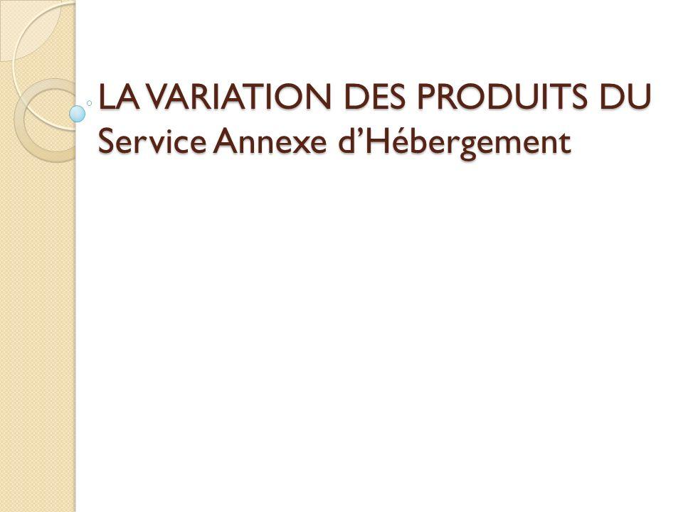 LA VARIATION DES PRODUITS DU Service Annexe dHébergement