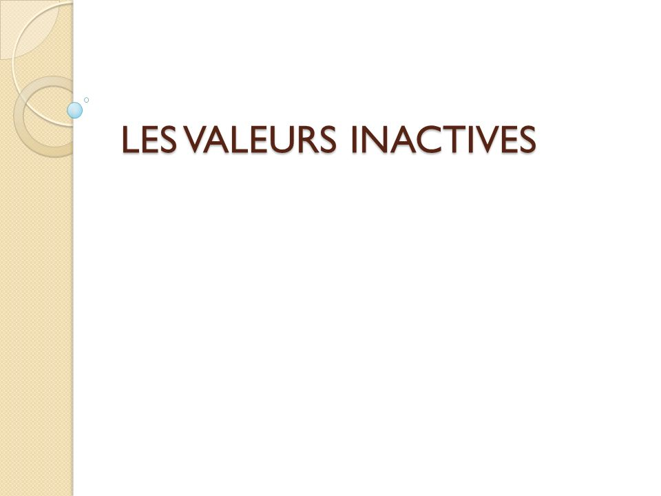 LES VALEURS INACTIVES