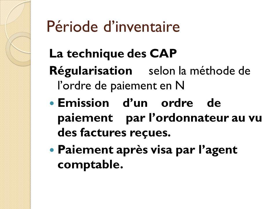 Période dinventaire La technique des CAP Régularisation selon la méthode de lordre de paiement en N Emission dun ordre de paiement par lordonnateur au