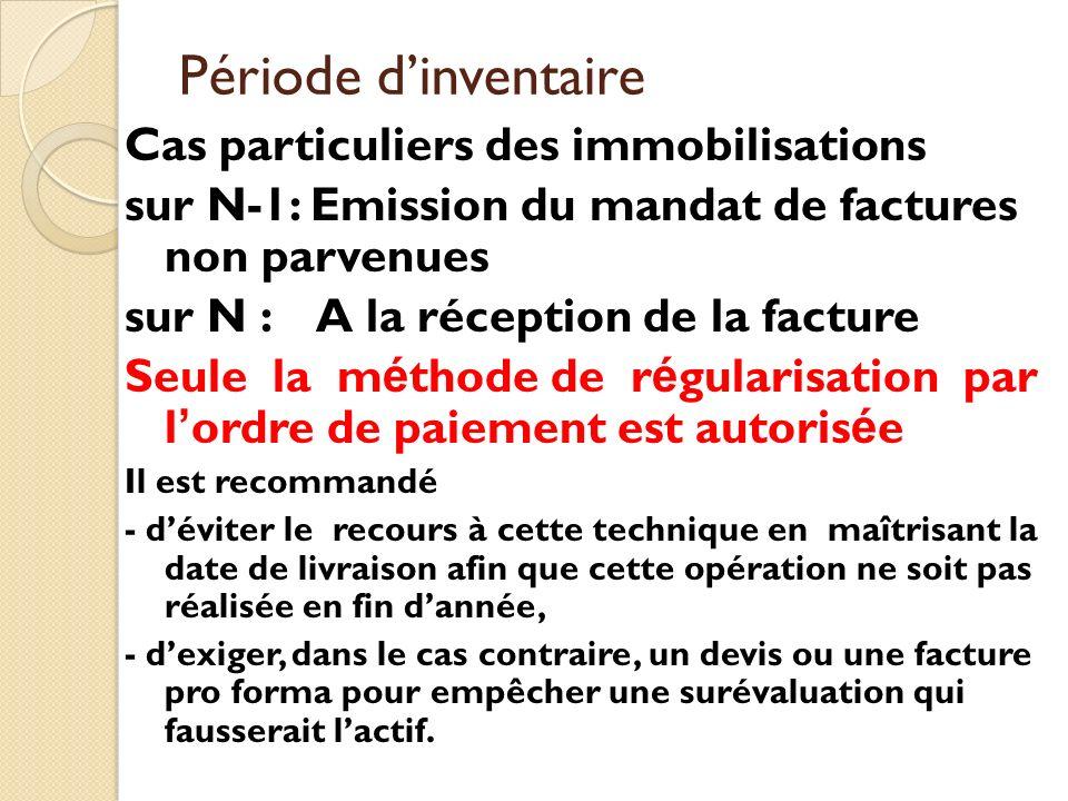 Période dinventaire Cas particuliers des immobilisations sur N-1: Emission du mandat de factures non parvenues sur N : A la réception de la facture Se