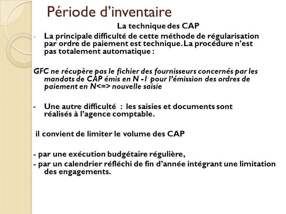 Période dinventaire La technique des CAP - La principale difficulté de cette méthode de régularisation par ordre de paiement est technique. La procédu