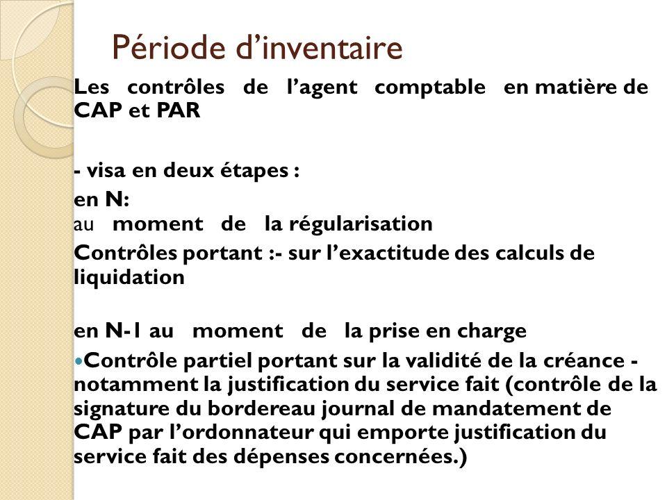 Période dinventaire Les contrôles de lagent comptable en matière de CAP et PAR - visa en deux étapes : en N: au moment de la régularisation Contrôles