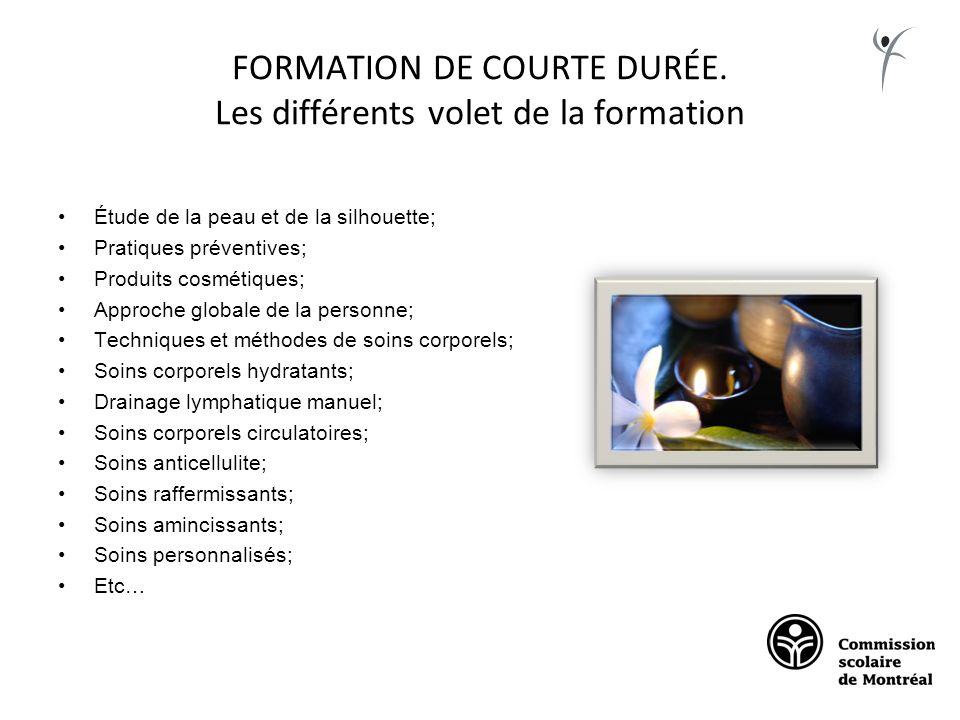 FORMATION DE COURTE DURÉE. Les différents volet de la formation Étude de la peau et de la silhouette; Pratiques préventives; Produits cosmétiques; App