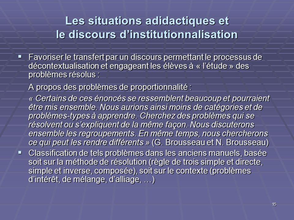 15 Les situations adidactiques et le discours dinstitutionnalisation Favoriser le transfert par un discours permettant le processus de décontextualisa