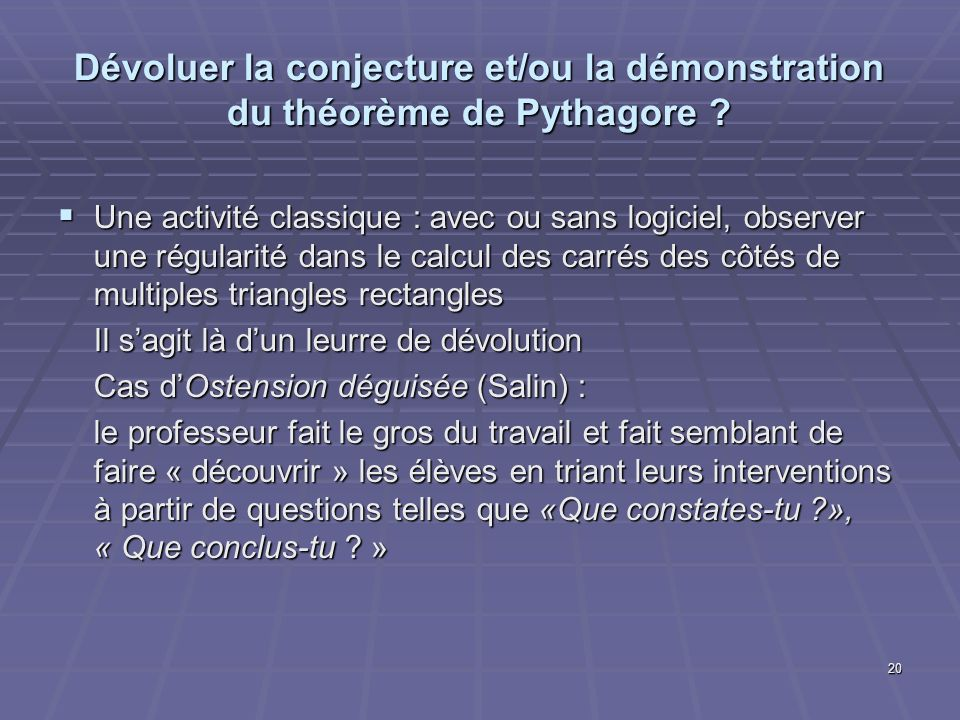 20 Dévoluer la conjecture et/ou la démonstration du théorème de Pythagore ? Une activité classique : avec ou sans logiciel, observer une régularité da
