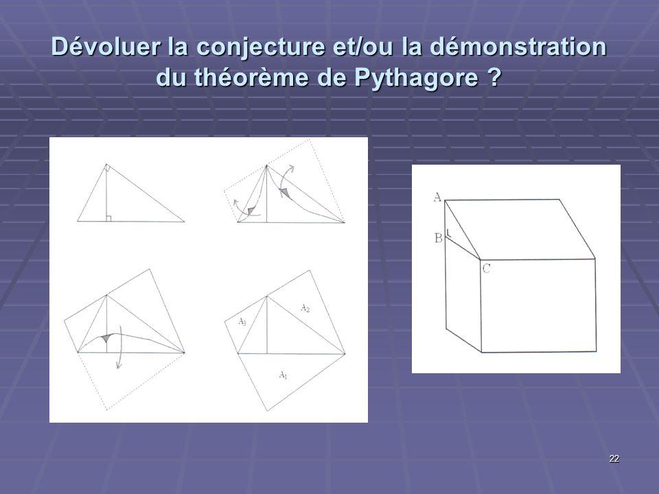 22 Dévoluer la conjecture et/ou la démonstration du théorème de Pythagore ?