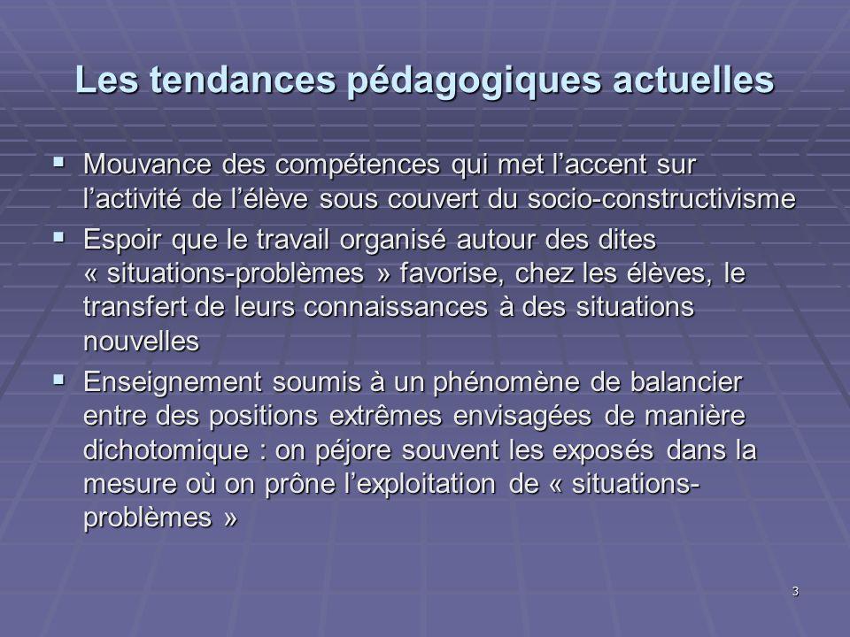 3 Les tendances pédagogiques actuelles Mouvance des compétences qui met laccent sur lactivité de lélève sous couvert du socio-constructivisme Mouvance
