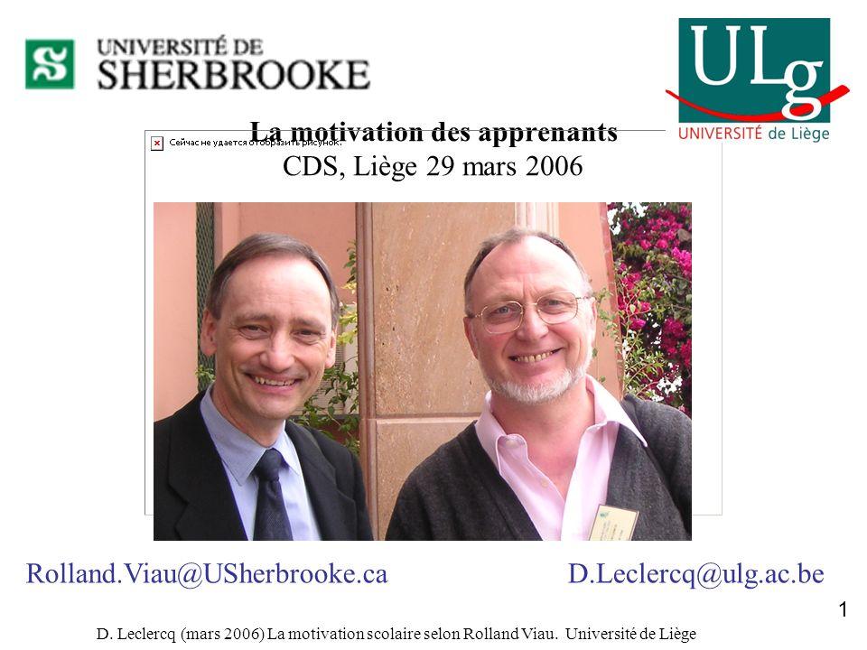 D. Leclercq (mars 2006) La motivation scolaire selon Rolland Viau. Université de Liège 1 La motivation des apprenants CDS, Liège 29 mars 2006 D.Lecler