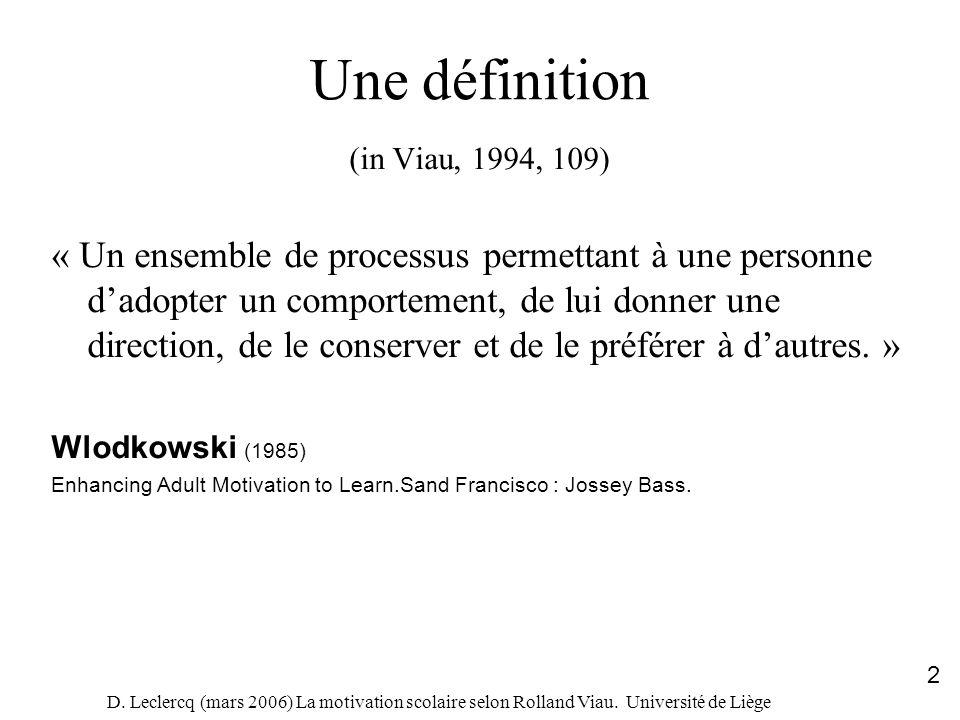 D. Leclercq (mars 2006) La motivation scolaire selon Rolland Viau. Université de Liège 2 Une définition (in Viau, 1994, 109) « Un ensemble de processu