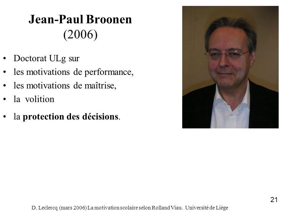 D. Leclercq (mars 2006) La motivation scolaire selon Rolland Viau. Université de Liège 21 Jean-Paul Broonen (2006) Doctorat ULg sur les motivations de