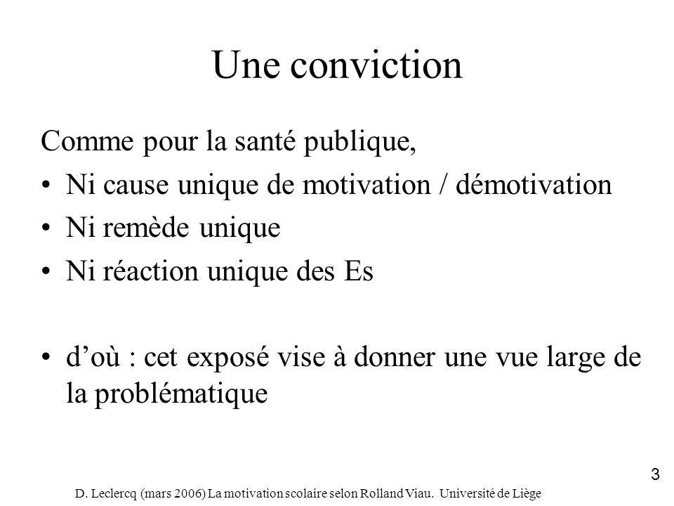 D. Leclercq (mars 2006) La motivation scolaire selon Rolland Viau. Université de Liège 3 Une conviction Comme pour la santé publique, Ni cause unique