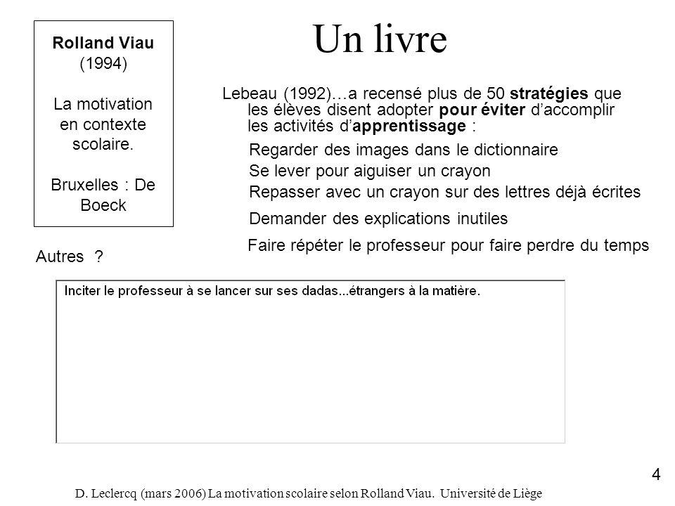 D. Leclercq (mars 2006) La motivation scolaire selon Rolland Viau. Université de Liège 4 Rolland Viau (1994) La motivation en contexte scolaire. Bruxe