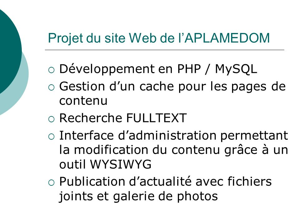 Projet du site Web de lAPLAMEDOM Développement en PHP / MySQL Gestion dun cache pour les pages de contenu Recherche FULLTEXT Interface dadministration