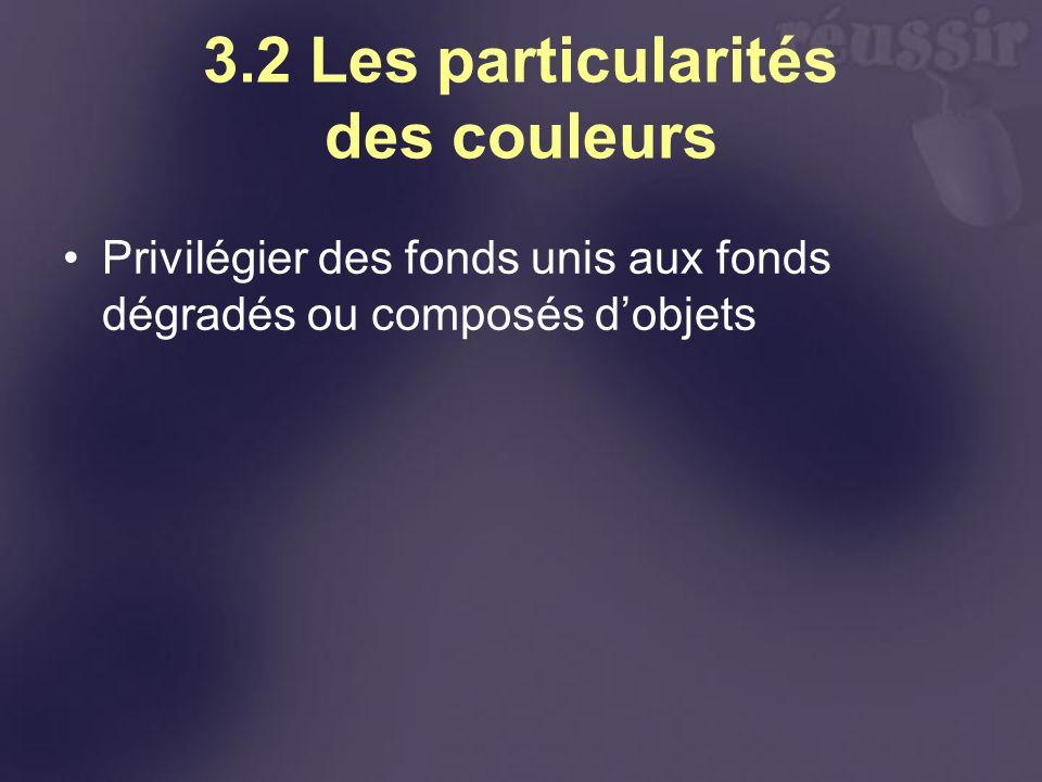 3.2 Les particularités des couleurs Privilégier des fonds unis aux fonds dégradés ou composés dobjets