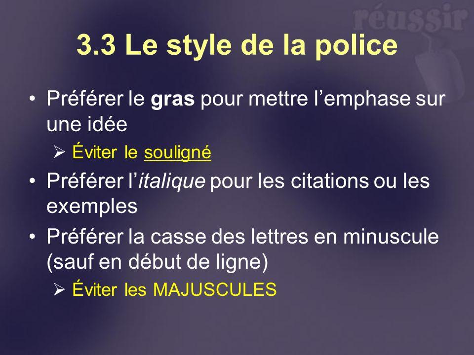 3.3 Le style de la police Préférer le gras pour mettre lemphase sur une idée Éviter le souligné Préférer litalique pour les citations ou les exemples Préférer la casse des lettres en minuscule (sauf en début de ligne) Éviter les MAJUSCULES