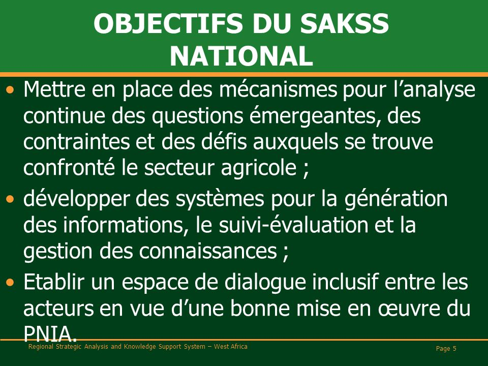 Regional Strategic Analysis and Knowledge Support System – West Africa OBJECTIFS DU SAKSS NATIONAL Mettre en place des mécanismes pour lanalyse contin