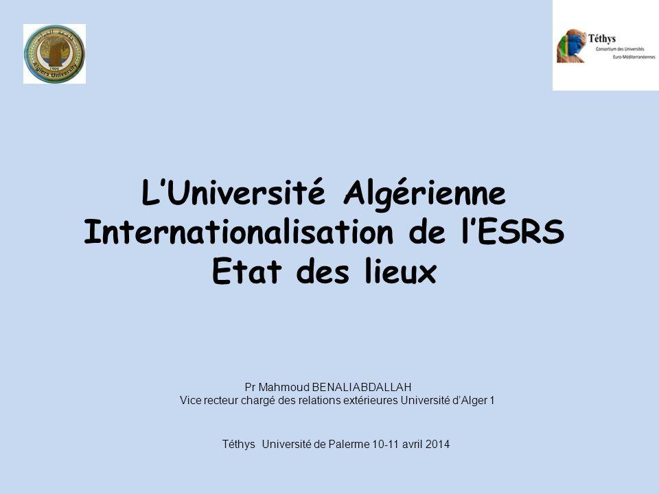 LUniversité Algérienne Internationalisation de lESRS Etat des lieux Pr Mahmoud BENALI ABDALLAH Vice recteur chargé des relations extérieures Universit