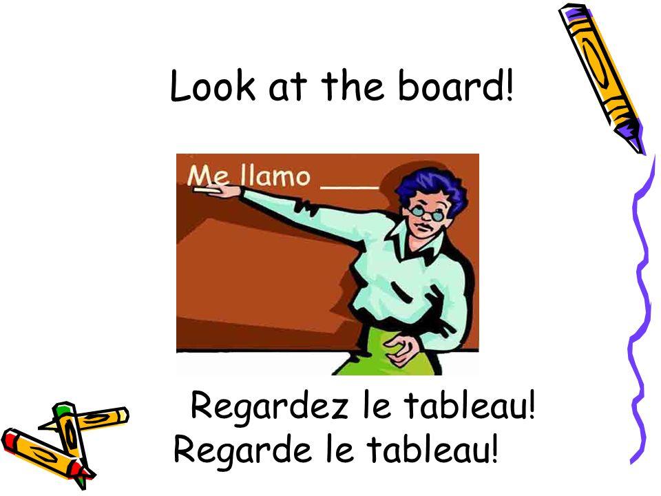 Regardez le tableau! Regarde le tableau! Look at the board!