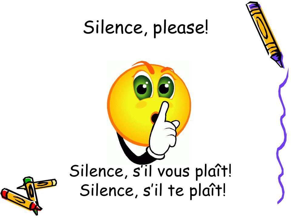 Silence, sil vous plaît! Silence, sil te plaît! Silence, please!