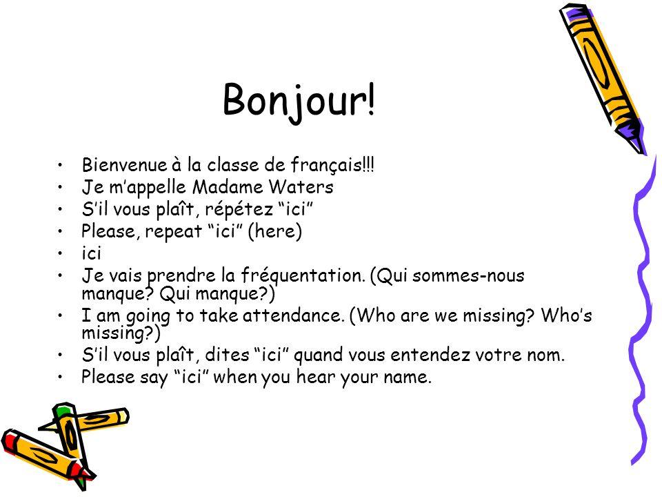 Bonjour! Bienvenue à la classe de français!!! Je mappelle Madame Waters Sil vous plaît, répétez ici Please, repeat ici (here) ici Je vais prendre la f