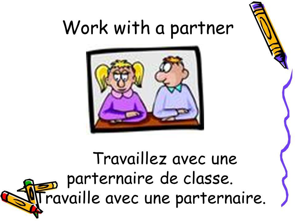 Travaillez avec une parternaire de classe. Travaille avec une parternaire. Work with a partner